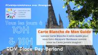 Visite de Bordeaux - Carte Blanche de Mon Guide du 22/06 au 31/08 (tous les jours à 10h et 18h)